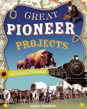 GREAT PIONEER PROJECTS - YOU CAN BUILD YOURSELF ebook by Rachel  Dickinson,Shawn Braley