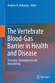 The Vertebrate Blood-Gas Barrier in Health and Disease - Structure, Development and Remodeling ebook by Andrew N. Makanya