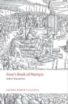 Foxe's Book of Martyrs - Select Narratives ebook by John Foxe, John N. King
