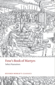 Foxe's Book of Martyrs - Select Narratives ebook by John Foxe,John N. King
