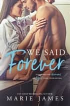 We Said Forever ebook by Marie James