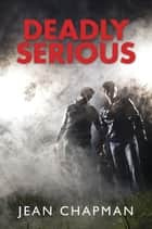 Deadly Serious ebook by Jean Chapman