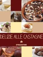 Delizie alle castagne ebook by Aa. Vv.