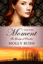 For This Moment eBook by Holly Bush