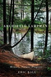 Archibald Lampman - Memory, Nature, Progress ebook by Eric Ball
