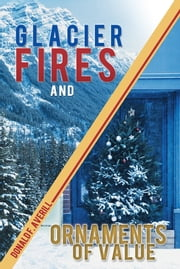 Glacier Fires and Ornaments of Value ebook by Donald F. Averill
