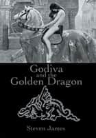 Godiva and the Golden Dragon ebook by Steven James