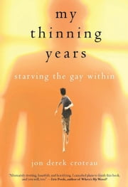 My Thinning Years - Starving the Gay Within ebook by Jon  Derek Croteau