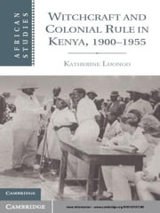 Witchcraft and Colonial Rule in Kenya, 1900–1955 ebook by Professor Katherine Luongo