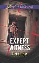 Expert Witness (Mills & Boon Love Inspired Suspense) ebook by Rachel Dylan