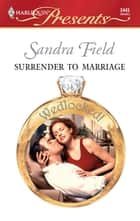 Surrender to Marriage ebook by Sandra Field