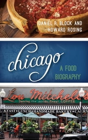 Chicago - A Food Biography ebook by Daniel R. Block,Howard B. Rosing