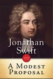 A Modest Proposal - For preventing the children of poor people in Ireland, from being a burden on their parents or country, and for making them beneficial to the public ebook by Jonathan Swift