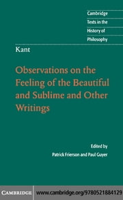 Kant: Observations on the Feeling of the Beautiful and Sublime and Other Writings ebook by Frierson, Patrick