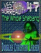 Vestigial Surreality: 47: The Whole Shebang ebook by Douglas Christian Larsen