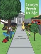 Looks Fresh to Me ebook by Angela Simmons