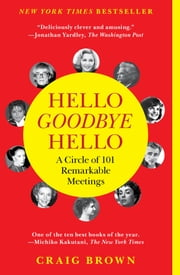 Hello Goodbye Hello - A Circle of 101 Remarkable Meetings ebook by Craig Brown