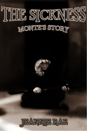 The Sickness: Monte's Story ebook by Jeannie Rae