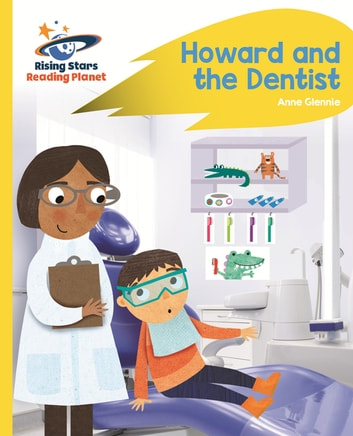 Reading Planet - Howard and the Dentist - Yellow: Rocket Phonics ebook by Anne Glennie