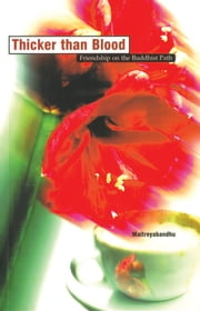 Thicker than Blood - Friendship on the Buddhist Path ebook by Maitreyabandhu
