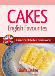 Cakes: English Favourites - A Selection Of The Best British Recipes ebook by Diana Baker