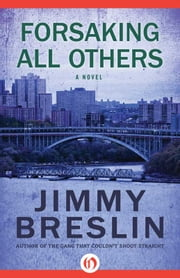 Forsaking All Others - A Novel ebook by Jimmy Breslin