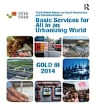 Basic Services for All in an Urbanizing World ebook by United Cities and Local Governments