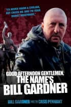 Good Afternoon, Gentlemen, the Name's Bill Gardner ebook by Bill Gardner,Cass Pennant