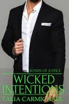 Wicked Intentions - Bonds of Justice, #1 ebook by