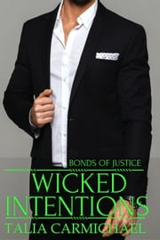 Wicked Intentions - Bonds of Justice, #1 ebook by Talia Carmichael