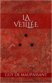 La Veillée ebook by Guy de Maupassant