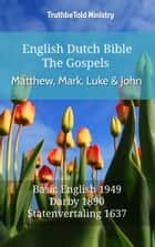 English Dutch Bible - The Gospels - Matthew, Mark, Luke and John - Basic English 1949 - Darby 1890 - Statenvertaling 1637 ebook by TruthBeTold Ministry, Joern Andre Halseth, Samuel Henry Hooke