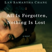 All Is Forgotten, Nothing Is Lost audiobook by Lan Samantha Chang
