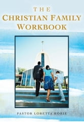 The Christian Family Workbook ebook by Pastor Loretta Rorie