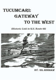 Tucumcari: Gateway to the West - (Historic Link in U.S. Route 66) ebook by Gil Hinshaw