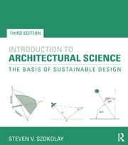 Introduction to Architectural Science - The Basis of Sustainable Design ebook by Steven V. Szokolay