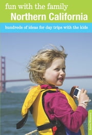 Fun with the Family Northern California - Hundreds of Ideas for Day Trips with the Kids ebook by Karen Misuraca