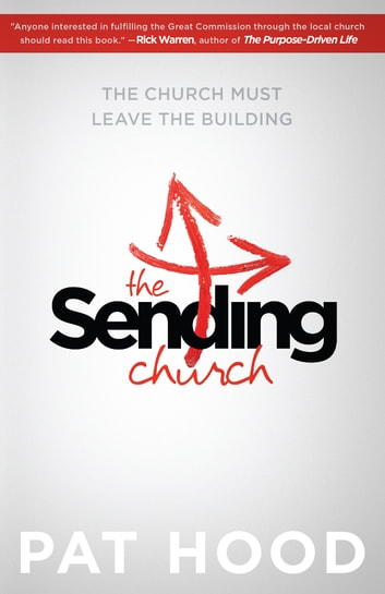 The Sending Church - The Church Must Leave the Building ebook by Pat Hood