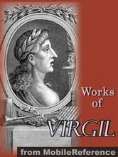 Works Of Virgil: Includes The Aeneid (3 Translations), The Eclogues, The Georgics (Mobi Collected Works) ebook by Virgil