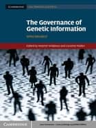 The Governance of Genetic Information ebook by Heather Widdows,Caroline Mullen