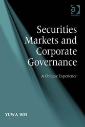Securities Markets and Corporate Governance - A Chinese Experience ebook by Ms Yuwa Wei