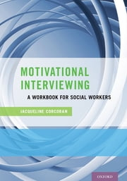 Motivational Interviewing - A Workbook for Social Workers ebook by Jacqueline Corcoran