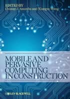 Mobile and Pervasive Computing in Construction ebook by Chimay J. Anumba,Xiangyu Wang