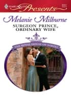 Surgeon Prince, Ordinary Wife ebook by Melanie Milburne