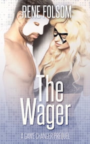 The Wager: A Game Changer Novella ebook by Rene Folsom