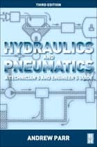 Hydraulics and Pneumatics - A technician's and engineer's guide ebook by Andrew Parr