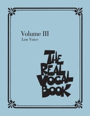 The Real Vocal Book - Volume III - Low Voice Edition ebook by Hal Leonard Corp.