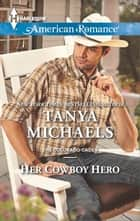Her Cowboy Hero ebook by Tanya Michaels