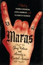 Maras - Gang Violence and Security in Central America ebook by Thomas Bruneau, Lucía Dammert, Elizabeth Skinner