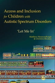 Access and Inclusion for Children with Autistic Spectrum Disorders - 'Let Me In' ebook by Christine Breakey,Matthew Hesmondhalgh